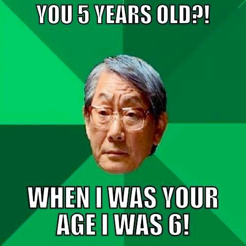 7f86f37fe28 5 years old when I was your age I was 6 Asian dad | Funny Pictures ...