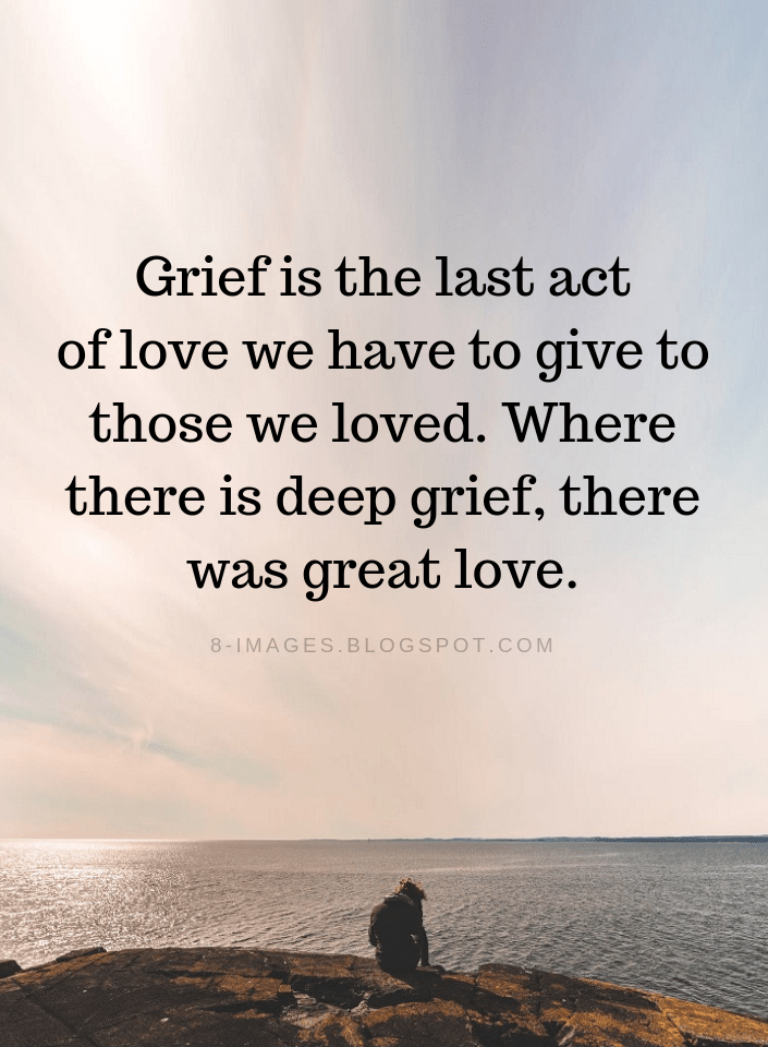 Grief Quotes Grief Is The Last Act Of Lo - Death Quotes