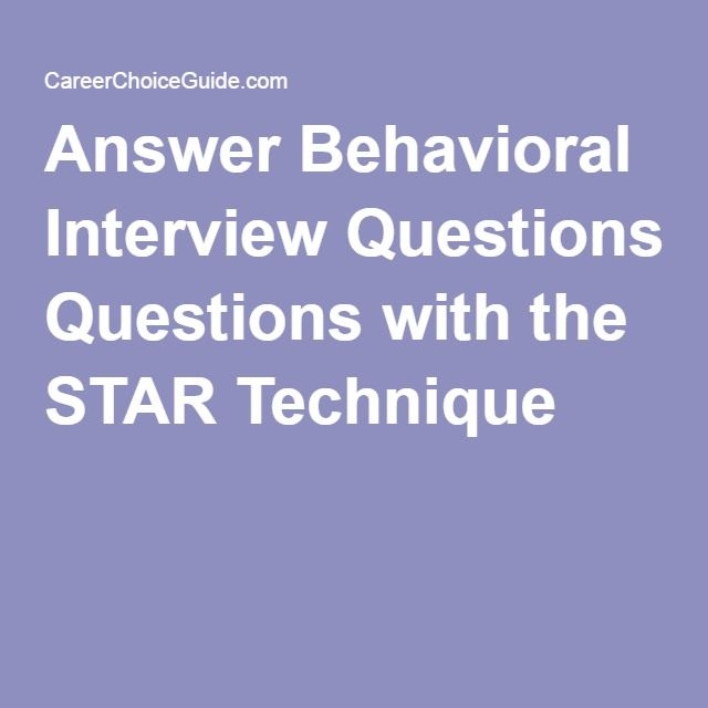 Answer Behavioral Interview Questions with the STAR Technique