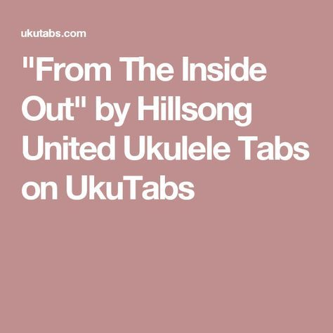 From The Inside Out By Hillsong United Ukulele Tabs On Ukutabs A