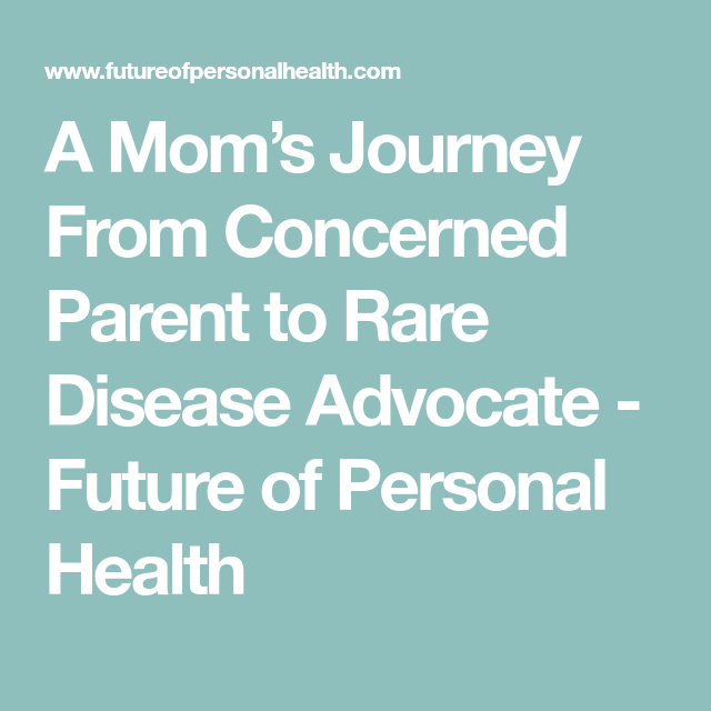 A Mom's Journey From Concerned Parent to Rare Disease Advocate - Future of Personal Health