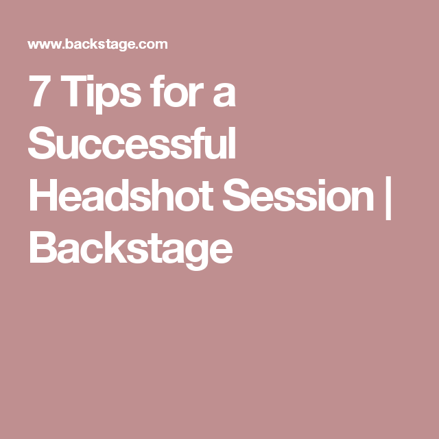 7 Tips for a Successful Headshot Session  | Backstage