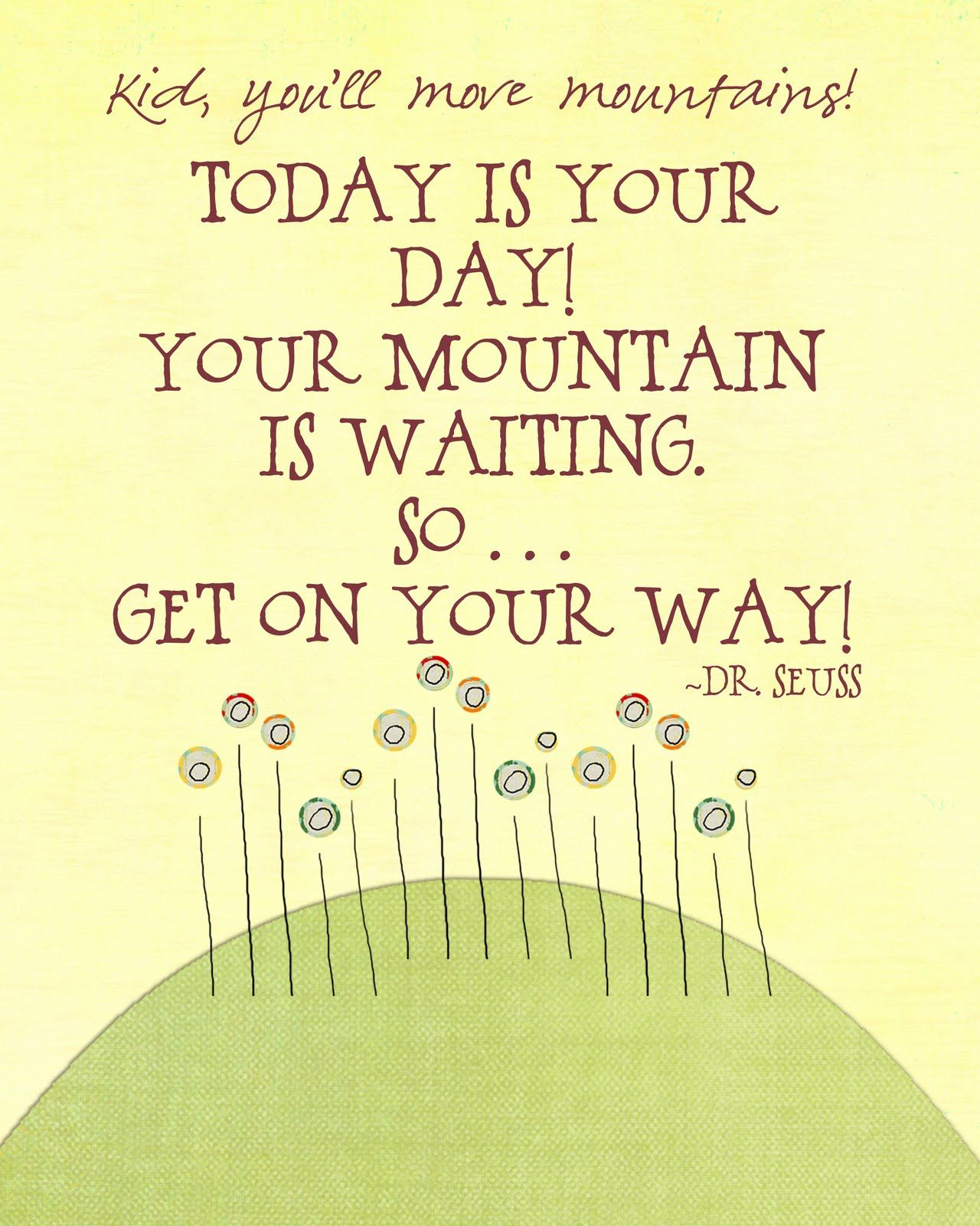 Dr Seuss Mountain Quote: Love #Dr.Seuss! Go And Move Mountains