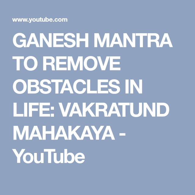 GANESH MANTRA TO REMOVE OBSTACLES IN LIFE: VAKRATUND