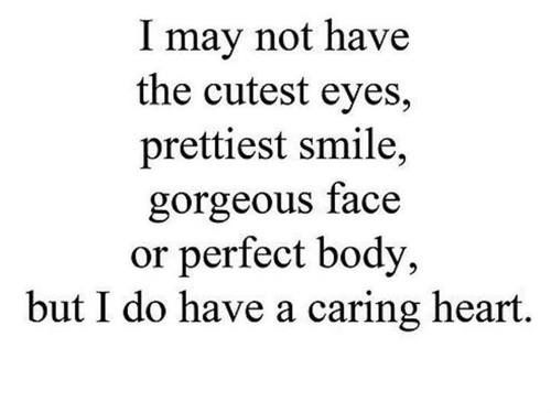 I May Not Have The Cutest Eyes Prettiest Smile Gorgeous Face Or