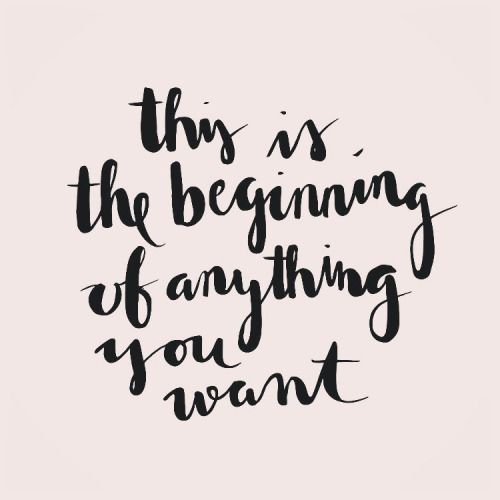 Fresh Start Quotes This is the beginning of anything you want | Words to Live by  Fresh Start Quotes