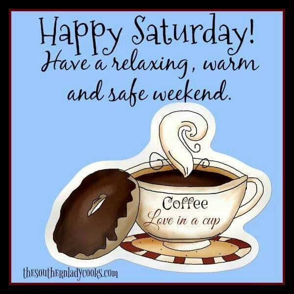 Happy Saturday Enjoy Saturday Greetings Happy Saturday Saturday Coffee