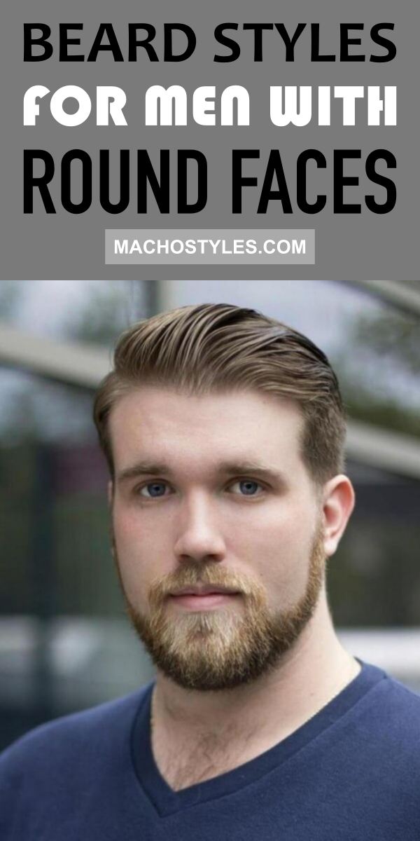 34 Masculine Beard Styles For Men With Round Face Beard Styles Beard Styles For Men Round Face Men