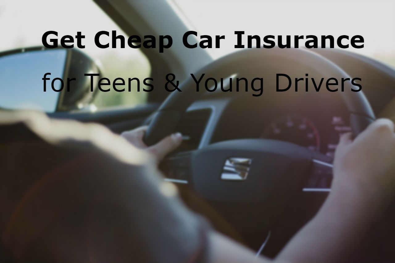 Get cheap car insurance for teens young drivers cheap