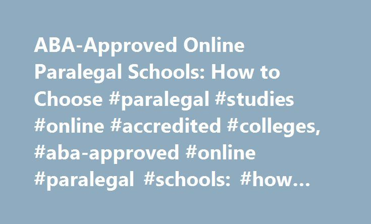 Aba Approved Online Paralegal Schools How To Choose Paralegal