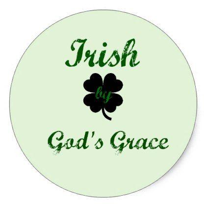 Irish by gods grace classic round sticker round stickers and rounding