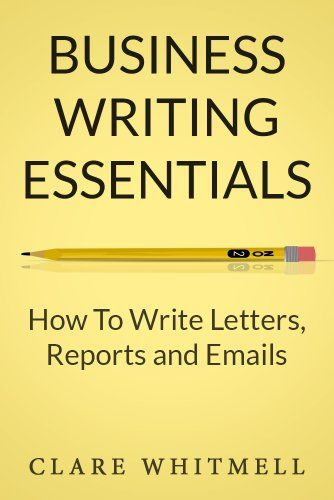 How To Write Letter Prepossessing Business Writing Essentials How To Write Letters Reports And .