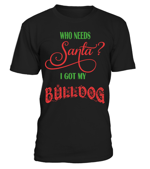 """# Bulldog - Who needs Santa? LTD .  OnlyBulldog owner know, what a sweet soul a this breed is.=> Share with your bulldog friends and family. Theydeserveit!Special Offer**** Buy yours now before it is too late! *******View store for more:https://www.teezily.com/stores/flaudermoon***      Secured payment via Visa / Mastercard / Amex      How to place an order            Choose the model from the drop-down menu      Click on """"Buy it now""""      Choose the size and the quantity      Add…"""