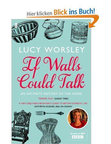 If Walls Could Talk: Amazon.de: Lucy Worsley: Englische Bücher