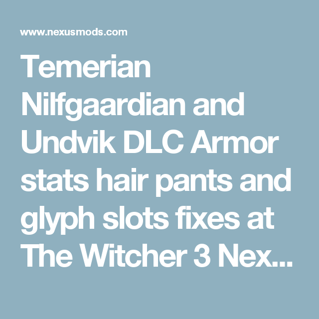Temerian Nilfgaardian And Undvik Dlc Armor Stats Hair Pants And Glyph Slots Fixes At The Witcher 3 Nexus Mods And Community The Witcher Glyphs Armor
