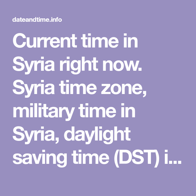 Current Time In Syria Right Now Syria Time Zone Military Time In Syria Daylight Saving Time Dst In Syria Time Chan Daylight Savings Time Time Zones Syria