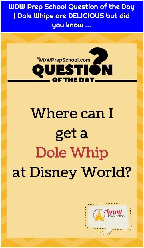 WDW Prep School Question of the Day | Dole Whips are DELICIOUS but did you know …