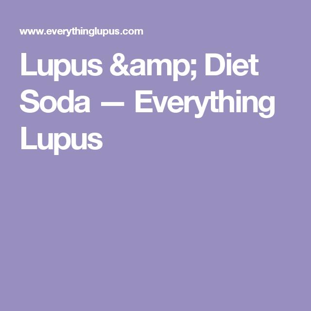 Lupus & Diet Soda — Everything Lupus