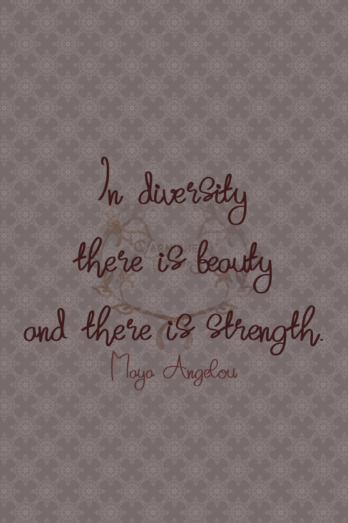 Quotes About Strength And Beauty In Diversity There Is Beauty And There Is Strengthmaya Angelou 273 .