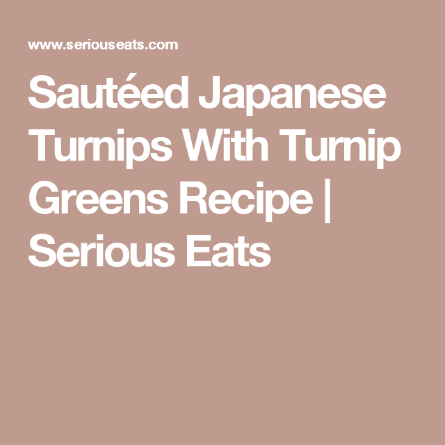 Sautéed Japanese Turnips With Turnip Greens Recipe   Serious Eats