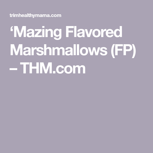 'Mazing Flavored Marshmallows (FP) – THM.com
