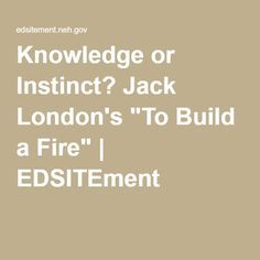 Knowledge Or Instinct Jack London S To Build A Fire Edsitement Essay Theme Introduction Topic