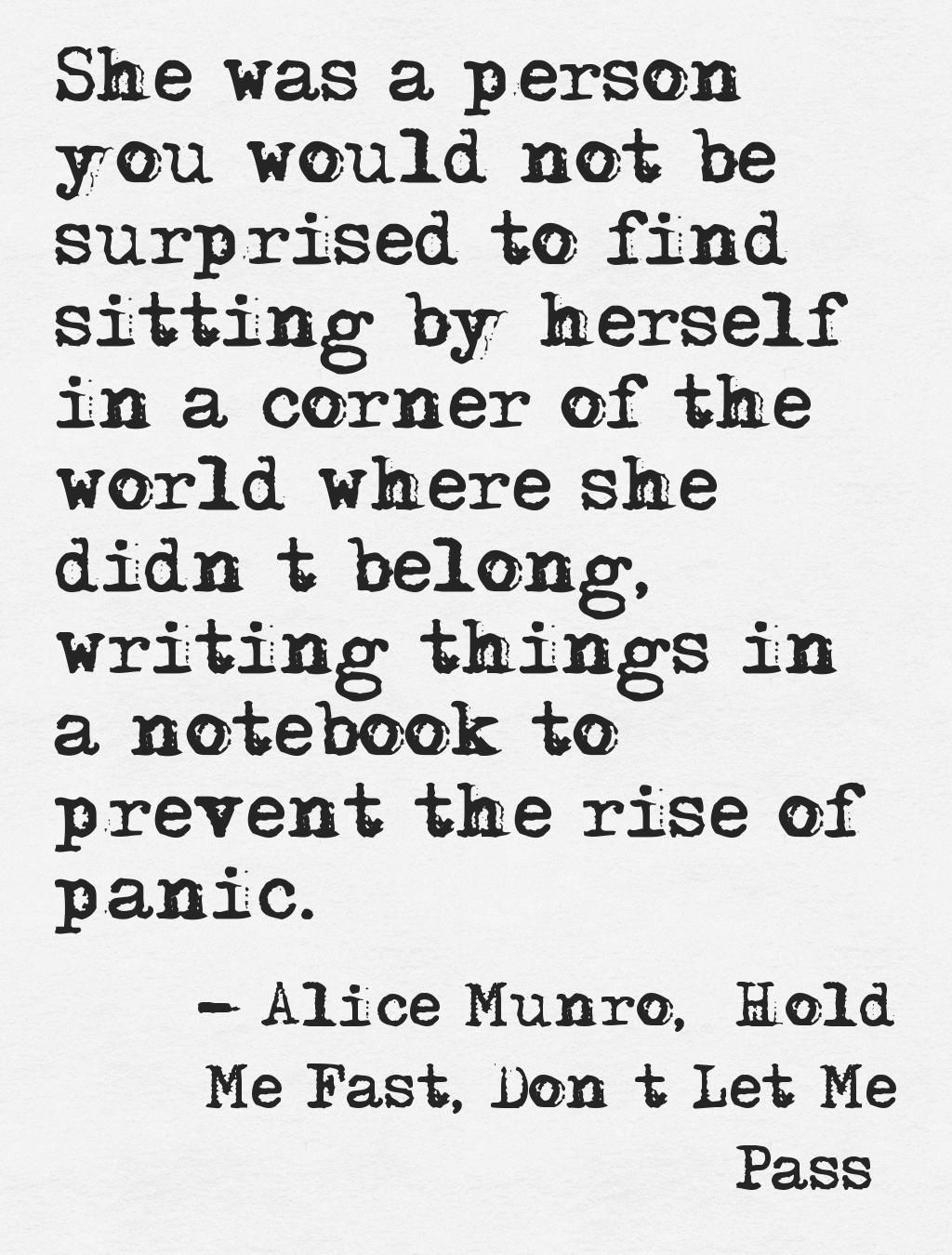 """""""writing things in a notebook to prevent the rise of panic"""" -Alice Munro"""