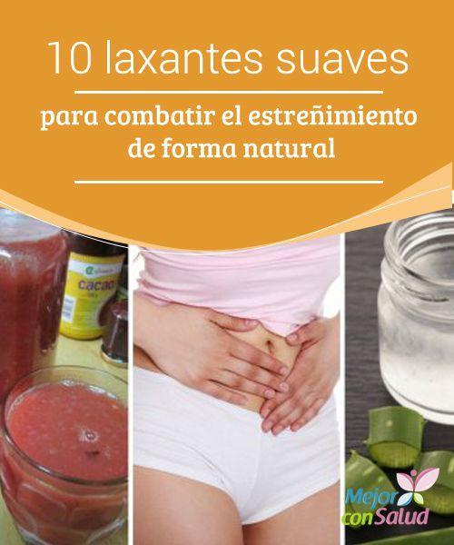 10 Laxantes Suaves Para Combatir El Estreñimiento De Forma Natural Mejor Con Salud Como Combatir El Estreñimiento Estreñimiento Remedios Naturales