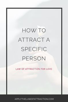 How to Attract a Specific Person – Using the Law of