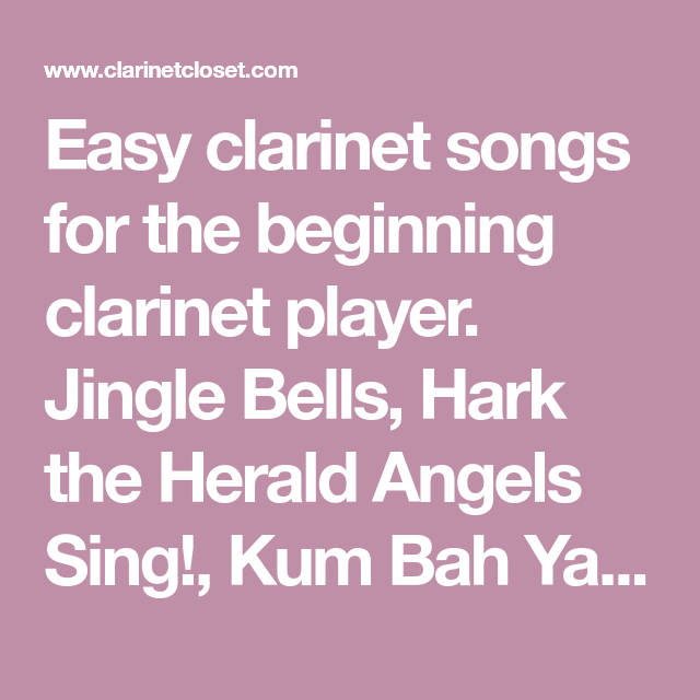 Easy Clarinet Songs For The Beginning Clarinet Player