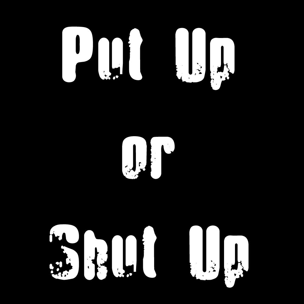 Put Up Or Shut Up Quote Booyah Quotes Shut Up Quotes Quotations