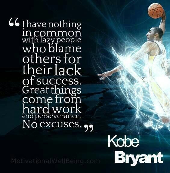 """The quote """"I have nothing in common with lazy people who blame others for their lack of success. Great things come from hard work and perseverance. No excuses"""" - Kobe Bryant"""