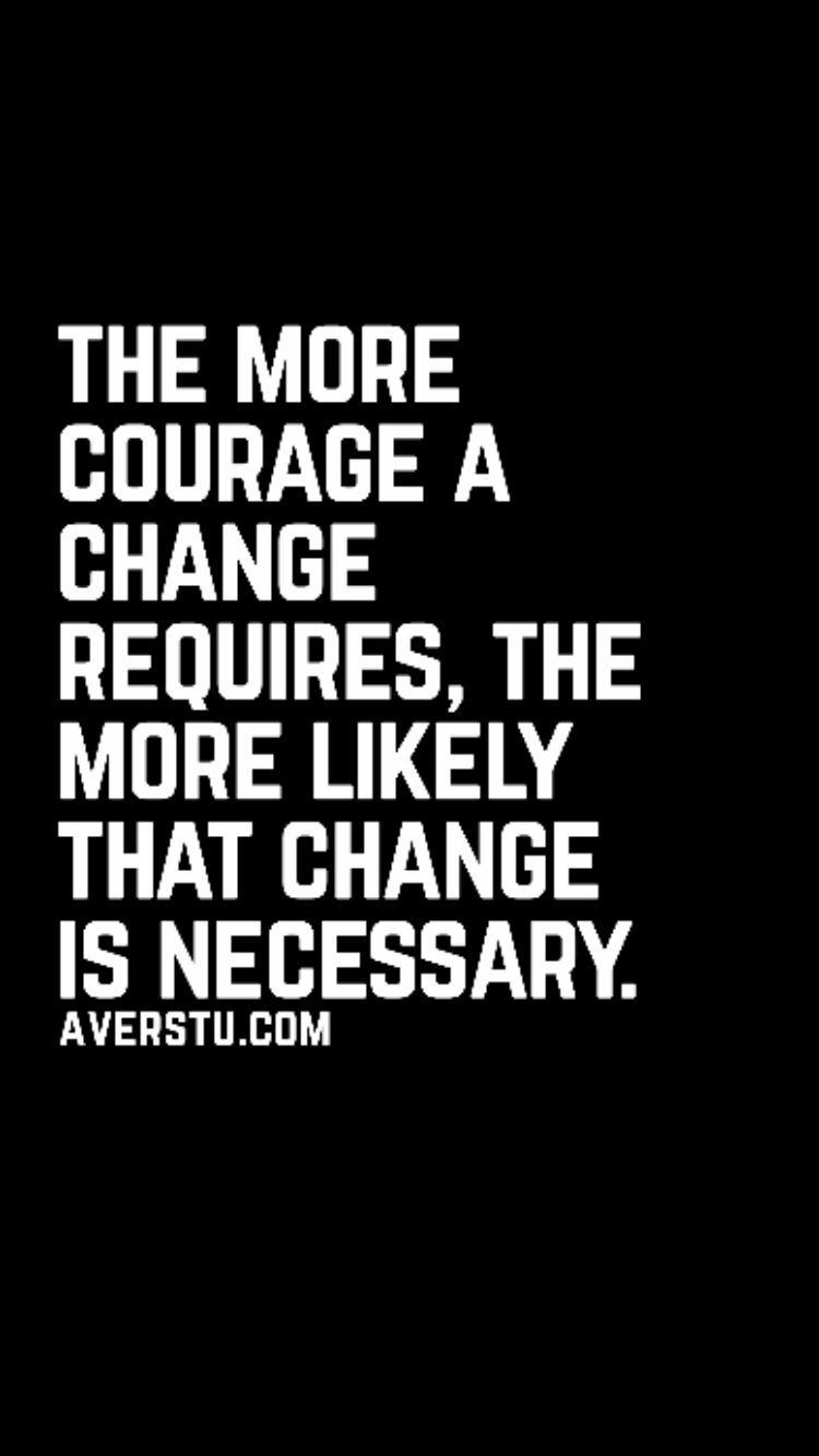 The more courage a change requires, the more likely that change is ...