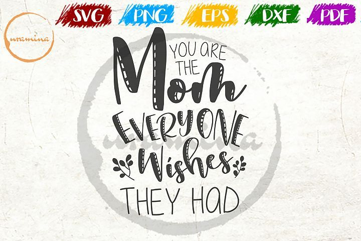Download You Are The Mom Everyone Mother S Day Quote Art 530106 Svgs Design Bundles In 2020 Mothers Day Quotes Quote Of The Day Art Quotes