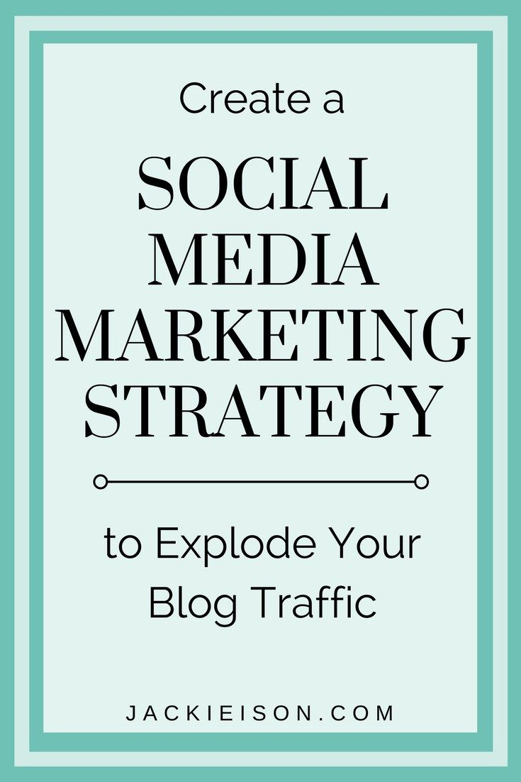 Create A Social Media Marketing Strategy To Explode Your Blog