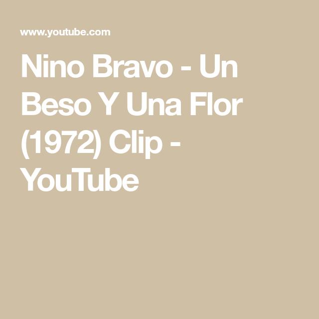 Nino Bravo Un Beso Y Una Flor 1972 Clip Youtube Youtube Clip Besos