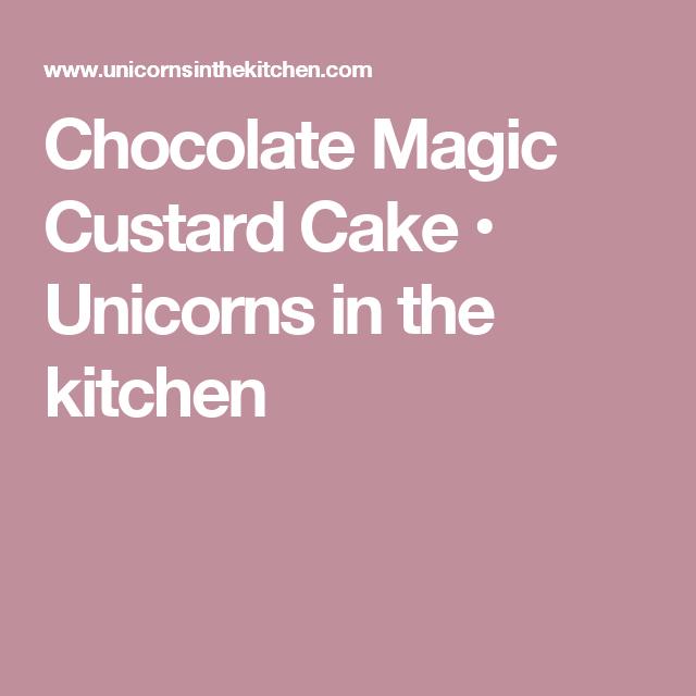 Chocolate Magic Custard Cake • Unicorns in the kitchen