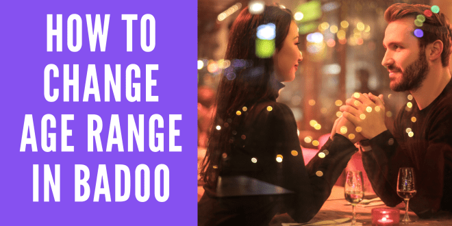 How To Change Age Range In Badoo Badoo Change Age