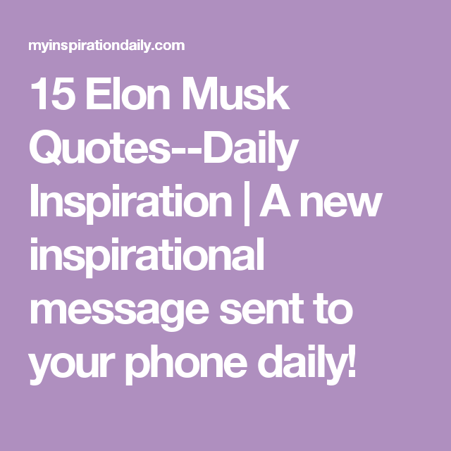 Daily Inspirational Messages Custom 15 Elon Musk Quotesdaily Inspiration  A New Inspirational