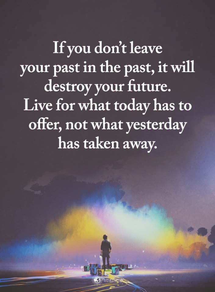 Quotes If You Don T Leave Your Past In The Past It Will Destroy Your Future Live For What Today Has To Offer Future Quotes Past Quotes Past And Future Quotes