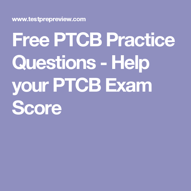 Free Ptcb Practice Questions Help Your Ptcb Exam Score