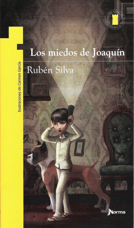 Los Miedos De Joaquín De Rubén Silva Editorial Norma Finalista Del Premio Fundación Cuatrogatos 2014 Books Movie Posters Movies