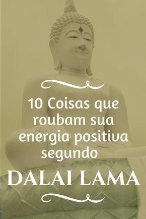 10 Coisas Que Roubam Sua Energia Positiva Segundo Dalai Lama