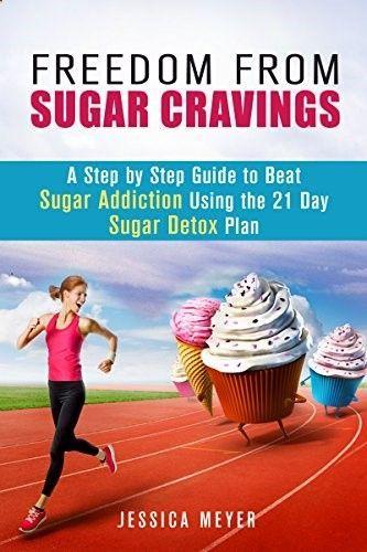 #book Freedom From Sugar Cravings A Step by Step Guide to Beat Sugar Addiction Using the 21 Day Sugar Detox Plan Sugar Detox Diet #books #detoxingfromsugar #sugardetoxplan