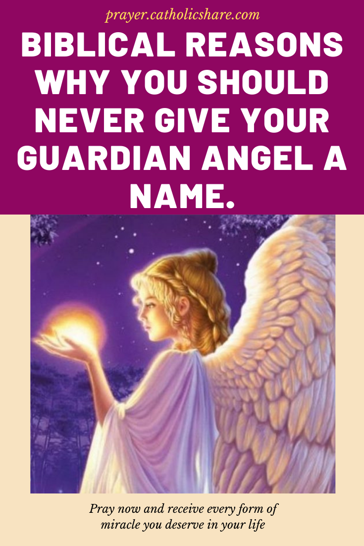 Biblical Reasons Why You Should Never Give Your Guardian Angel A Name Your Guardian Angel Guardian Angel Biblical