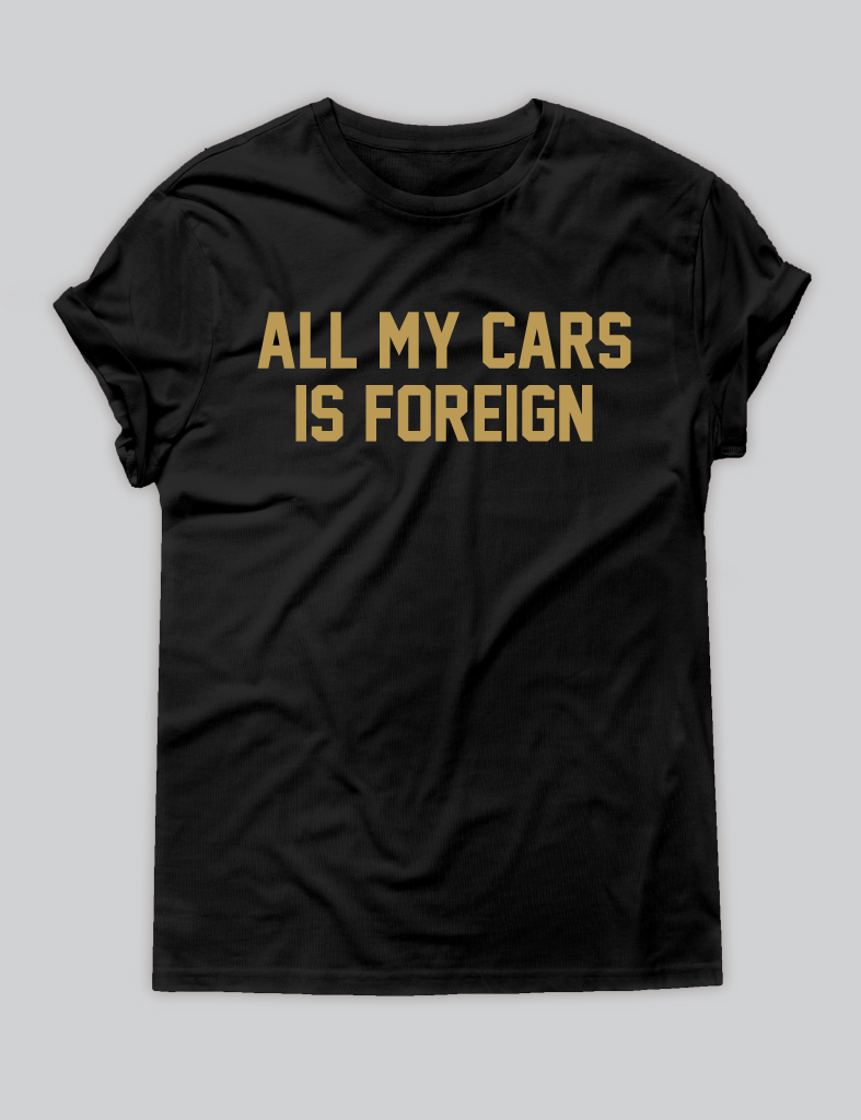 ALL MY CARS IS FOREIGN [SHIRT] Text shirt, Instagram