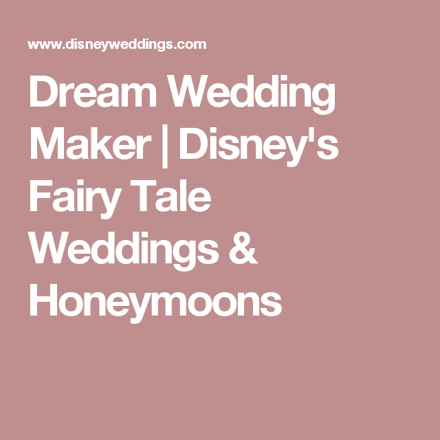 Dream Wedding Maker Disney S Fairy Tale Weddings Honeymoons