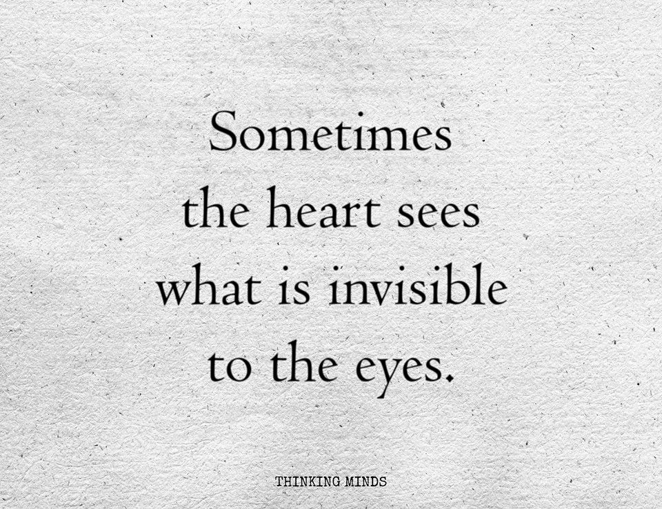 Sometimes The Heart Sees What Is Invisible To The Eyes Thinking