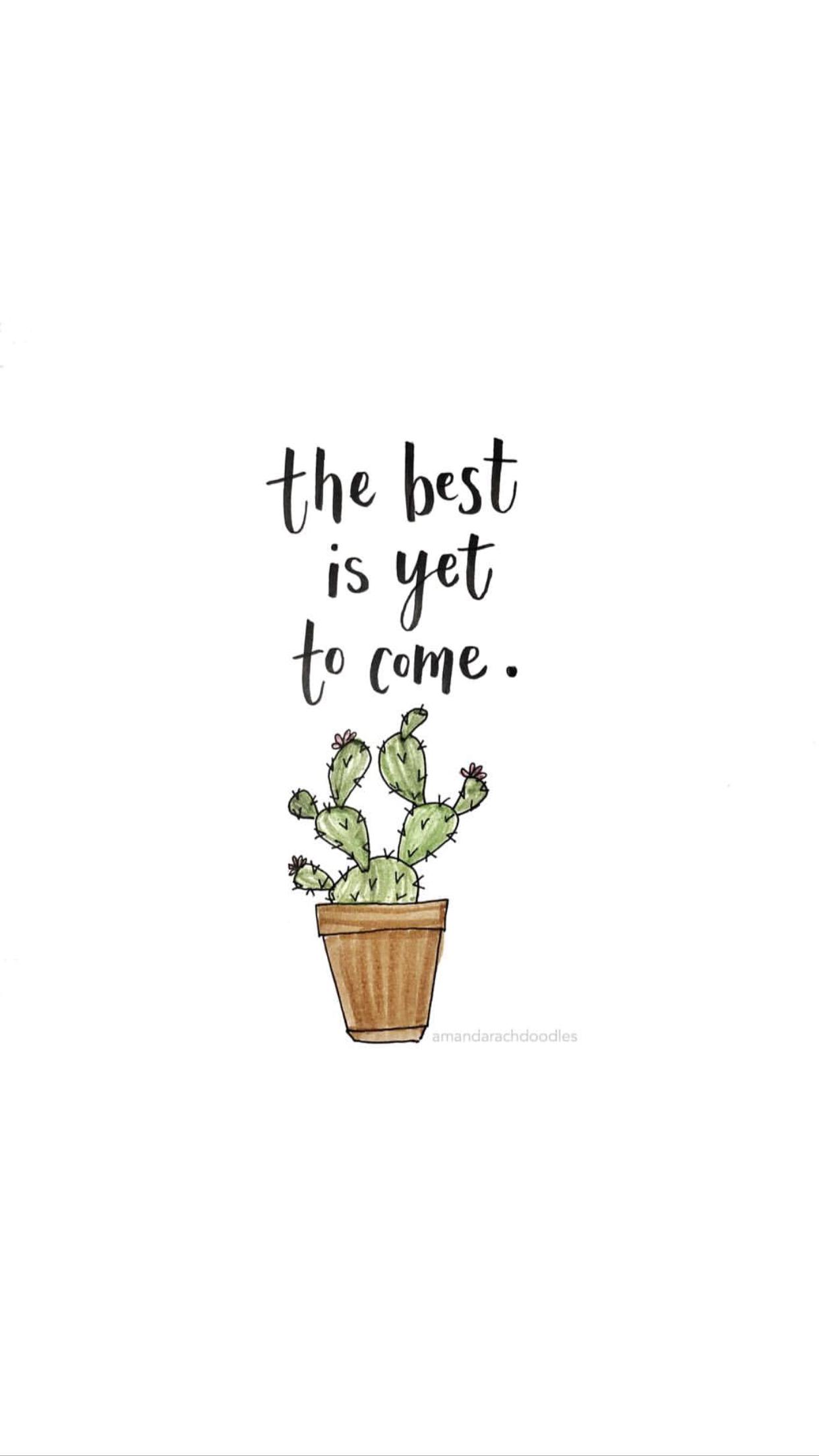 The Best Is Yet To Come The Best Is Yet To Come Plant Wallpaper Wallpaper Quotes