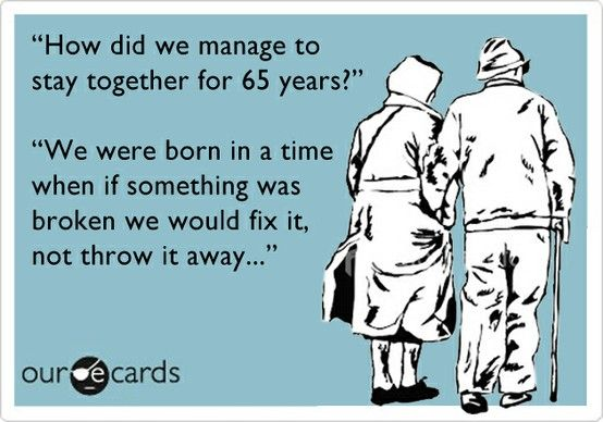 How did we manage to stay together for 65 years? We were born in a time when if something was broken we would fix it, not throw it away. (Source: repinly) #funny #giggles #marriage